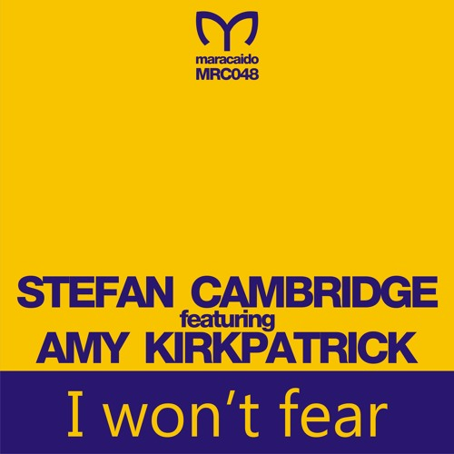 Stefan Cambridge feat. Amy Kirkpatrick - I wont fear (Jan Miller Remix) | Maracaido Records | MRC048
