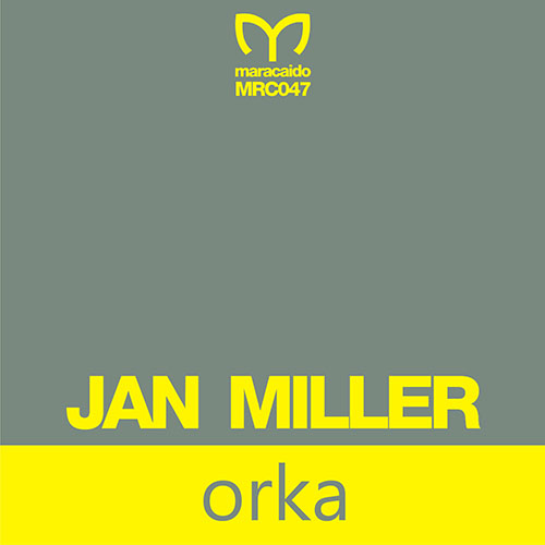Jan Miller - Orka | Maracaido Records | MRC047