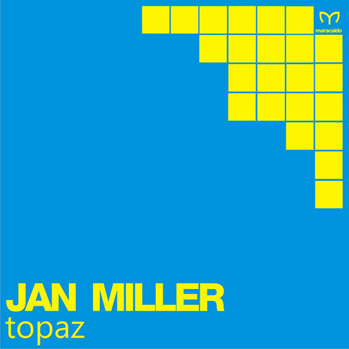 Jan Miller - Topaz | Maracaido Records | MRC023